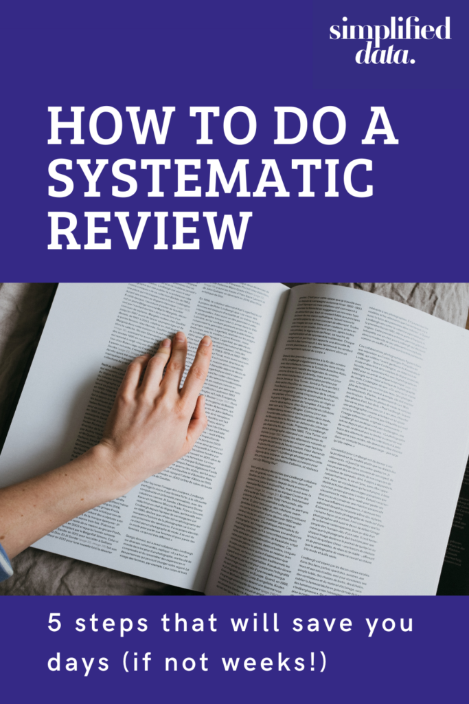 How to do a systematic review - 5 steps that will save you days (if not weeks!)
